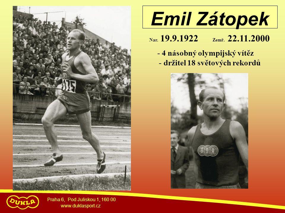 Praha 6, Pod Juliskou 1, 160 00 www.duklasport.cz Emil Zátopek - 4 násobný olympijský vítěz - držitel 18 světových rekordů Nar. 19.9.1922 Zemř. 22.11.