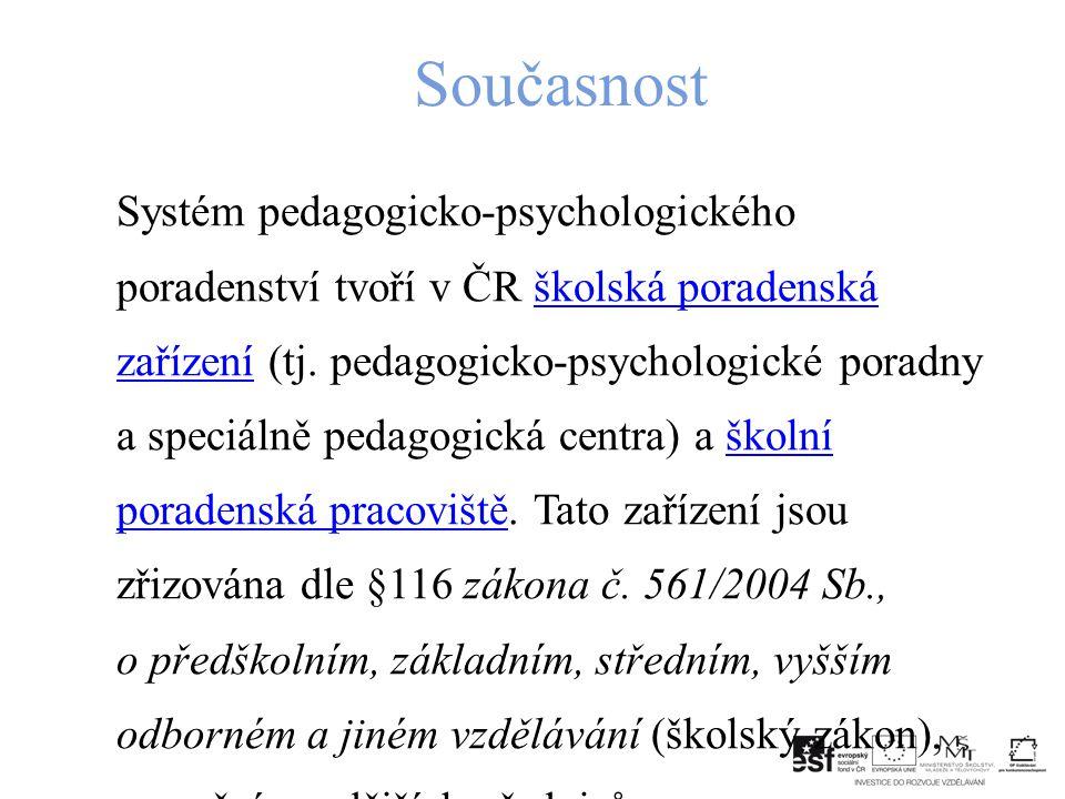 Současnost Systém pedagogicko-psychologického poradenství tvoří v ČR školská poradenská zařízení (tj.