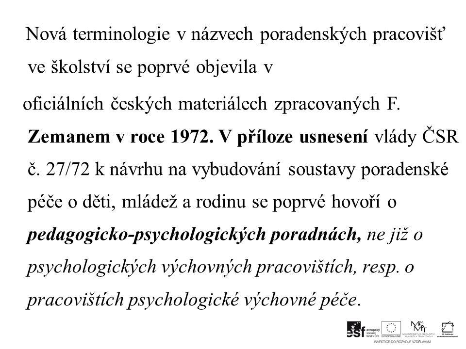 Nová terminologie v názvech poradenských pracovišť ve školství se poprvé objevila v oficiálních českých materiálech zpracovaných F.