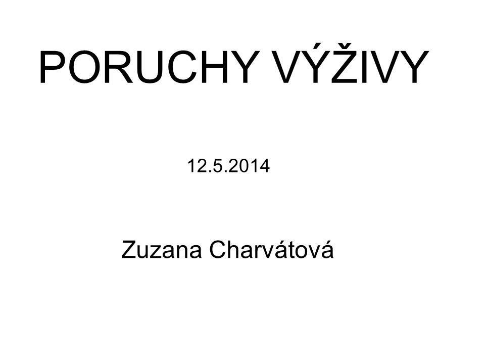 PORUCHY VÝŽIVY 12.5.2014 Zuzana Charvátová