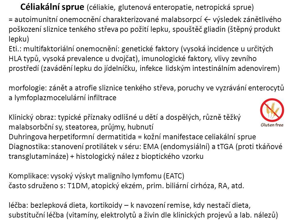 Céliakální sprue (céliakie, glutenová enteropatie, netropická sprue) = autoimunitní onemocnění charakterizované malabsorpcí ← výsledek zánětlivého poš