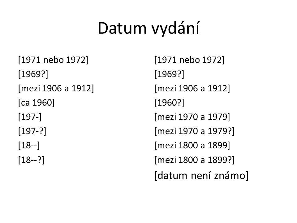 Datum vydání [1971 nebo 1972] [1969?] [mezi 1906 a 1912] [ca 1960] [197-] [197-?] [18--] [18--?] [1971 nebo 1972] [1969?] [mezi 1906 a 1912] [1960?] [