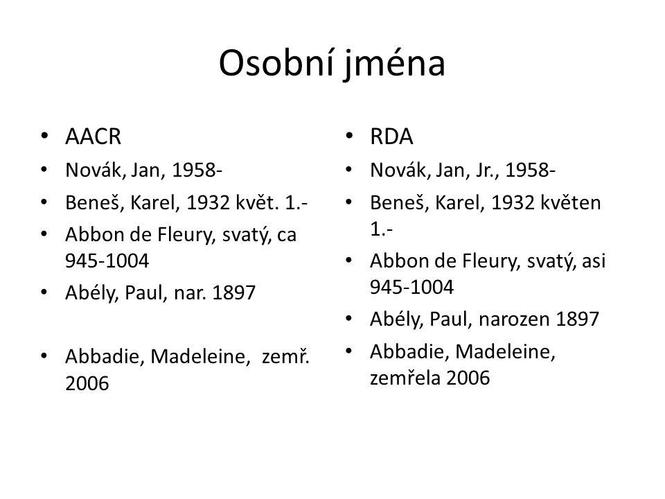 Osobní jména AACR Novák, Jan, 1958- Beneš, Karel, 1932 květ. 1.- Abbon de Fleury, svatý, ca 945-1004 Abély, Paul, nar. 1897 Abbadie, Madeleine, zemř.