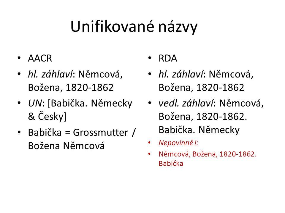 Unifikované názvy AACR hl. záhlaví: Němcová, Božena, 1820-1862 UN: [Babička. Německy & Česky] Babička = Grossmutter / Božena Němcová RDA hl. záhlaví: