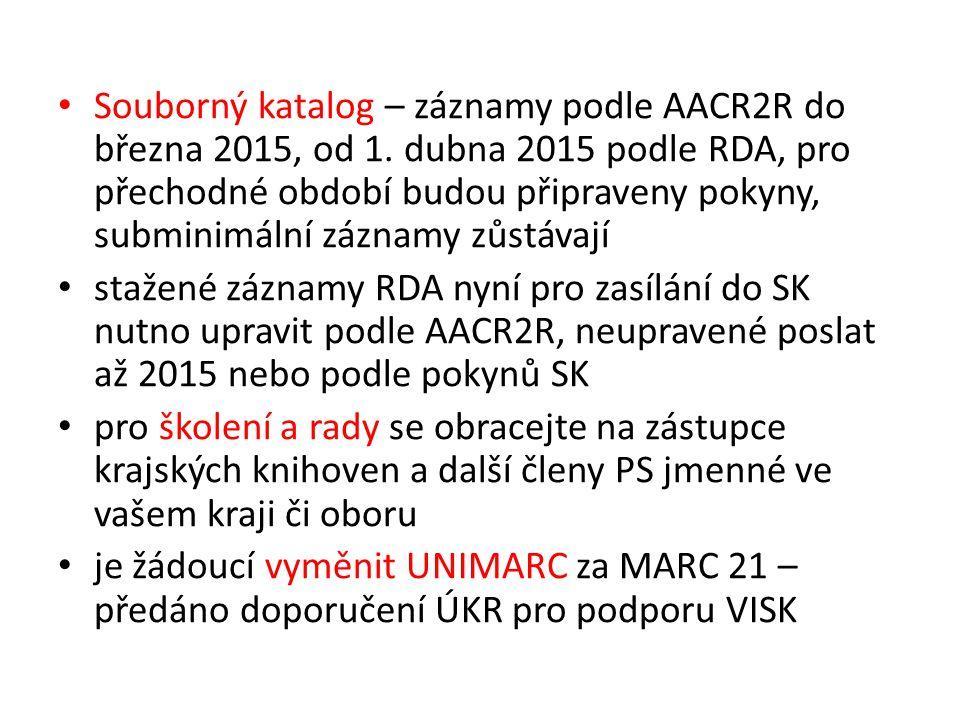 Souborný katalog – záznamy podle AACR2R do března 2015, od 1. dubna 2015 podle RDA, pro přechodné období budou připraveny pokyny, subminimální záznamy