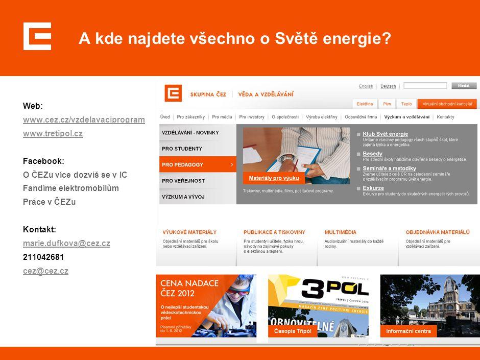 A kde najdete všechno o Světě energie? Web: www.cez.cz/vzdelavaciprogram www.tretipol.cz Facebook: O ČEZu více dozvíš se v IC Fandíme elektromobilům P