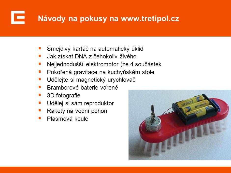  Šmejdivý kartáč na automatický úklid  Jak získat DNA z čehokoliv živého  Nejjednodušší elektromotor (ze 4 součástek  Pokořená gravitace na kuchyň