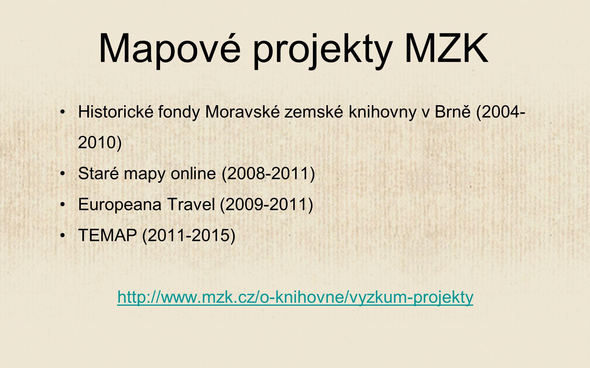 Historické fondy Moravské zemské knihovny v Brně (2004- 2010) Staré mapy online (2008-2011) Europeana Travel (2009-2011) TEMAP (2011-2015) http://www.mzk.cz/o-knihovne/vyzkum-projekty Mapové projekty MZK