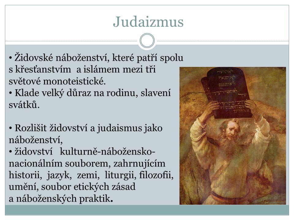 Judaizmus Židovské náboženství, které patří spolu s křesťanstvím a islámem mezi tři světové monoteistické.