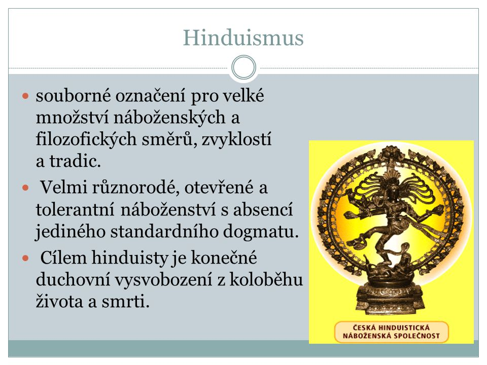 Hinduismus souborné označení pro velké množství náboženských a filozofických směrů, zvyklostí a tradic.