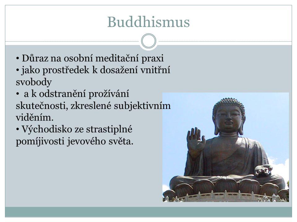 Buddhismus Důraz na osobní meditační praxi jako prostředek k dosažení vnitřní svobody a k odstranění prožívání skutečnosti, zkreslené subjektivním viděním.