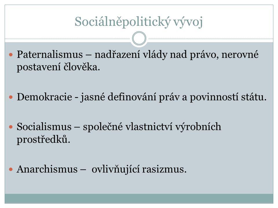 Sociálněpolitický vývoj Paternalismus – nadřazení vlády nad právo, nerovné postavení člověka.