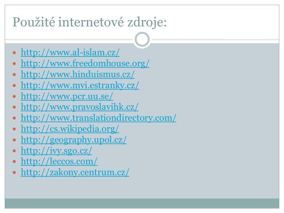 Použité internetové zdroje: http://www.al-islam.cz/ http://www.freedomhouse.org/ http://www.hinduismus.cz/ http://www.mvi.estranky.cz/ http://www.pcr.uu.se/ http://www.pravoslavihk.cz/ http://www.translationdirectory.com/ http://cs.wikipedia.org/ http://geography.upol.cz/ http://ivy.sgo.cz/ http://leccos.com/ http://zakony.centrum.cz/