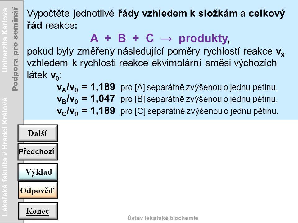 Lékařská fakulta v Hradci Králové Univerzita Karlova Podpora pro seminář Ústav lékařské biochemie Výklad Další Konec Odpověď Předchozí Vypočtěte jedno