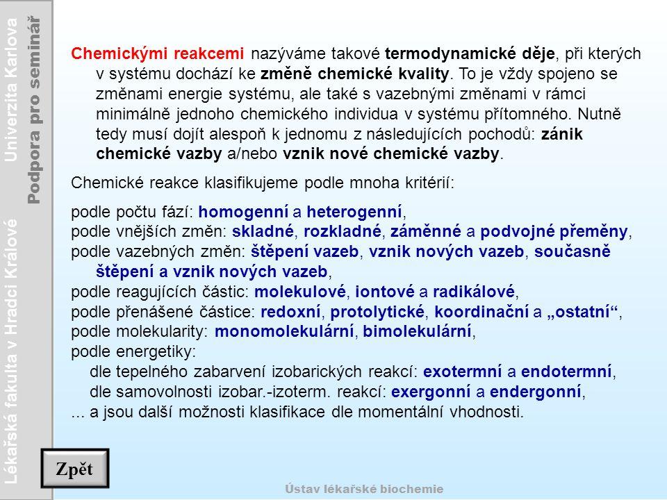Lékařská fakulta v Hradci Králové Univerzita Karlova Podpora pro seminář Ústav lékařské biochemie Chemickými reakcemi nazýváme takové termodynamické d