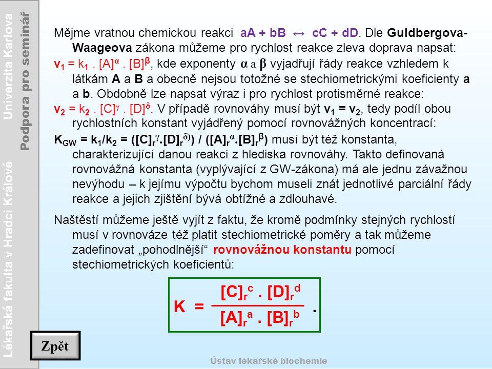 Lékařská fakulta v Hradci Králové Univerzita Karlova Podpora pro seminář Ústav lékařské biochemie Mějme vratnou chemickou reakci aA + bB ↔ cC + dD. Dl