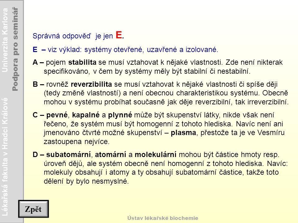 Lékařská fakulta v Hradci Králové Univerzita Karlova Podpora pro seminář Ústav lékařské biochemie Správná odpověď je jen E. E – viz výklad: systémy ot