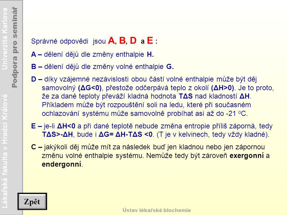 Lékařská fakulta v Hradci Králové Univerzita Karlova Podpora pro seminář Ústav lékařské biochemie Správné odpovědi jsou A, B, D a E : A – dělení dějů
