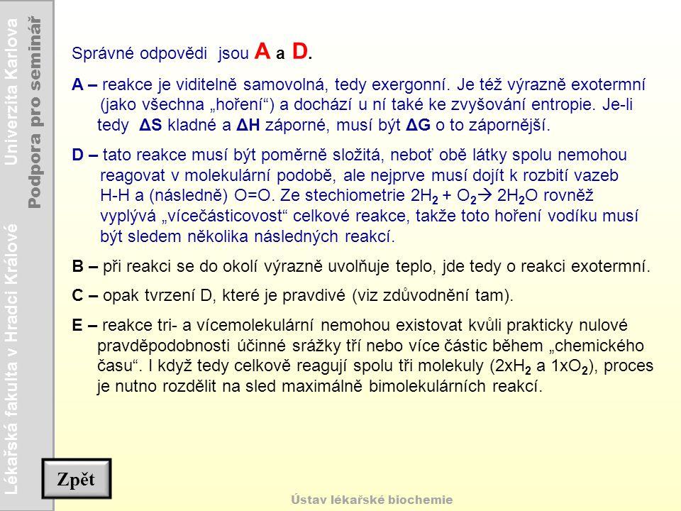 Lékařská fakulta v Hradci Králové Univerzita Karlova Podpora pro seminář Ústav lékařské biochemie Správné odpovědi jsou A a D. A – reakce je viditelně