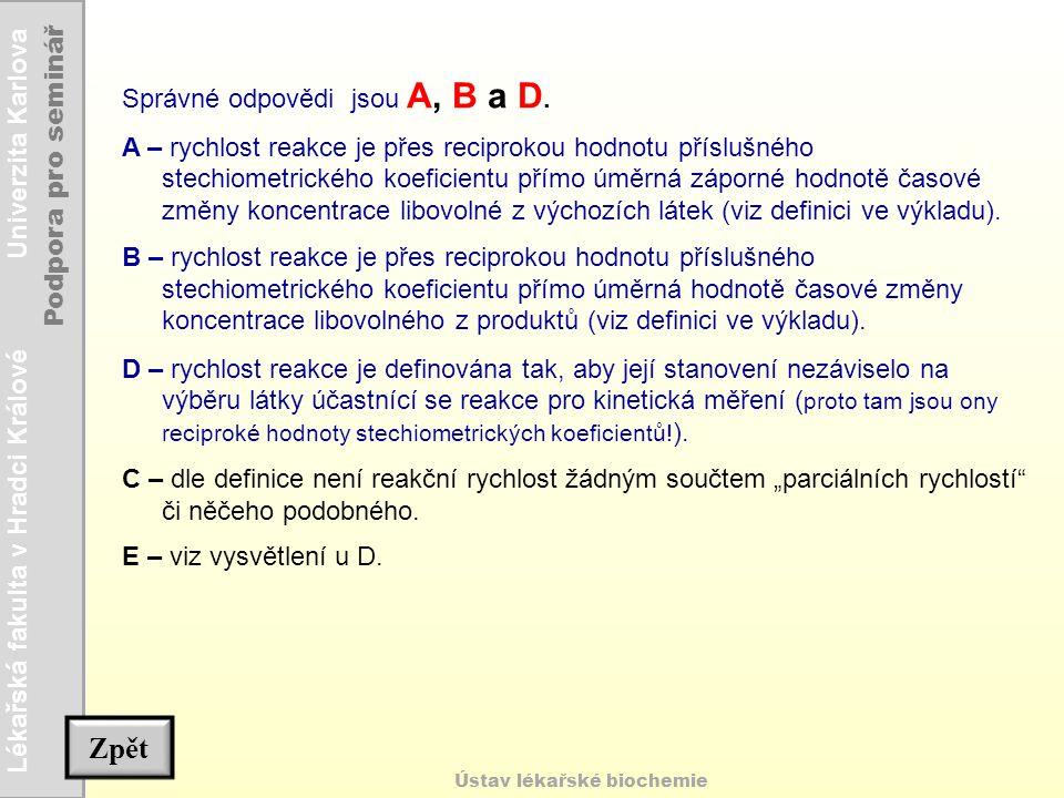 Lékařská fakulta v Hradci Králové Univerzita Karlova Podpora pro seminář Ústav lékařské biochemie Správné odpovědi jsou A, B a D. A – rychlost reakce