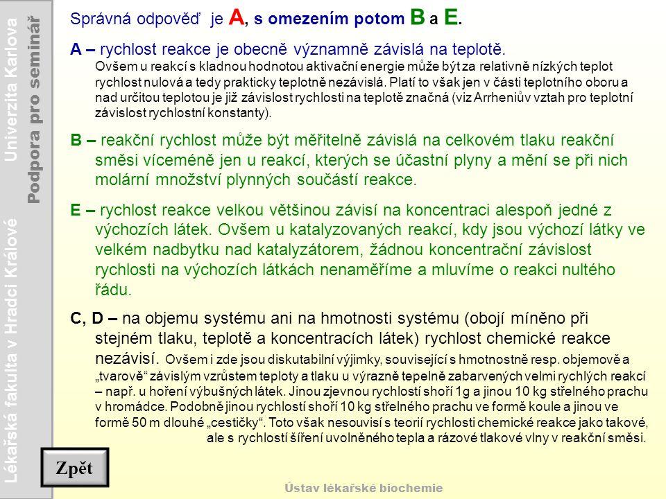 Lékařská fakulta v Hradci Králové Univerzita Karlova Podpora pro seminář Ústav lékařské biochemie Správná odpověď je A, s omezením potom B a E. A – ry