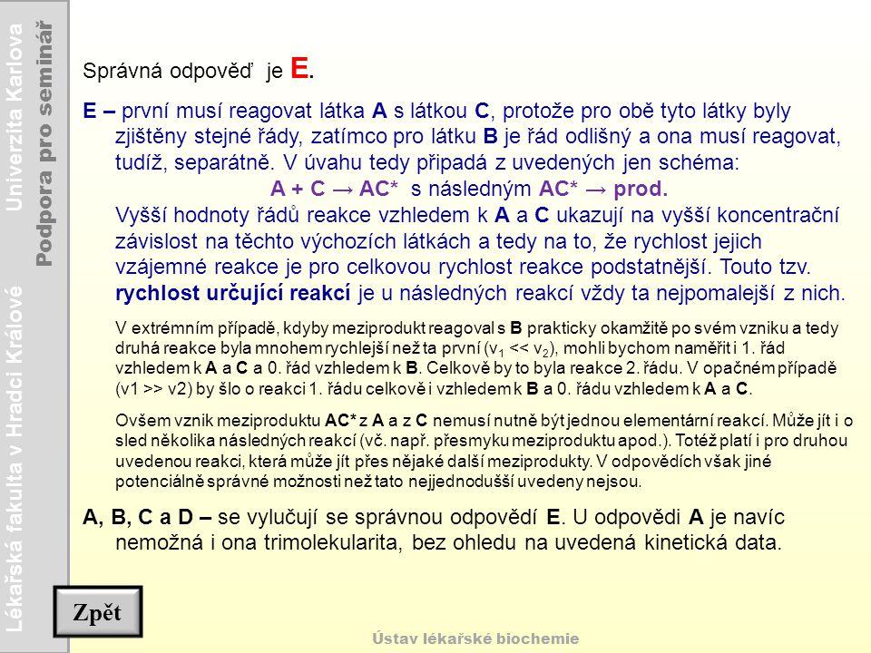 Lékařská fakulta v Hradci Králové Univerzita Karlova Podpora pro seminář Ústav lékařské biochemie Správná odpověď je E. E – první musí reagovat látka
