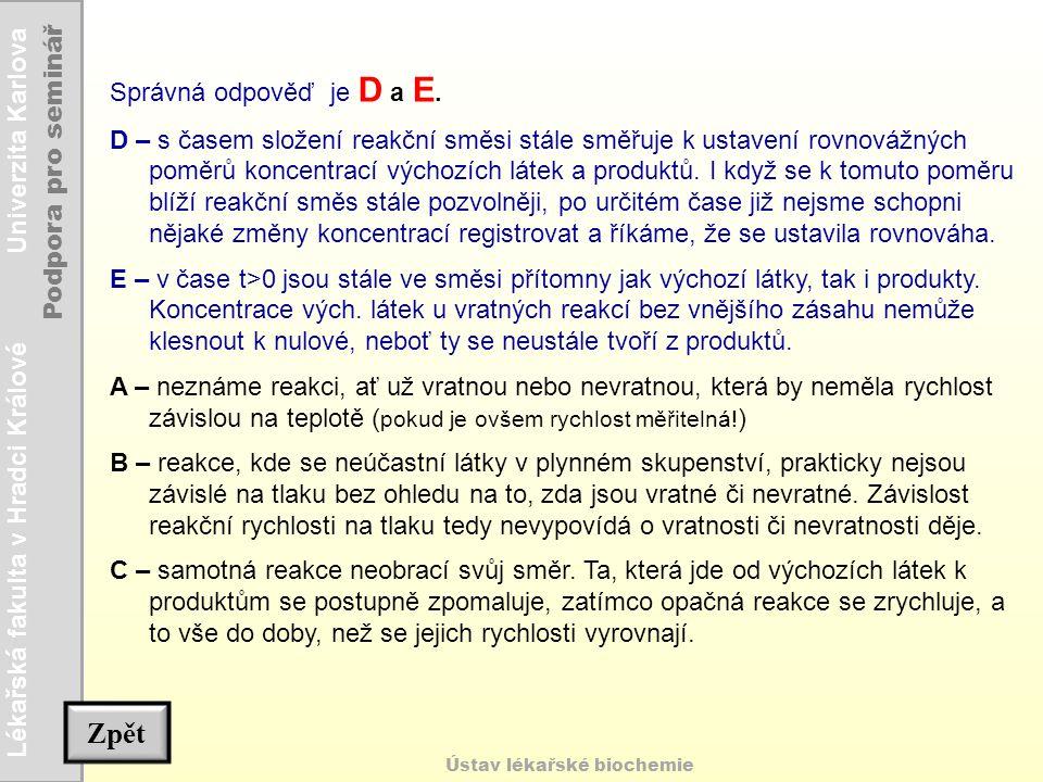 Lékařská fakulta v Hradci Králové Univerzita Karlova Podpora pro seminář Ústav lékařské biochemie Správná odpověď je D a E. D – s časem složení reakčn