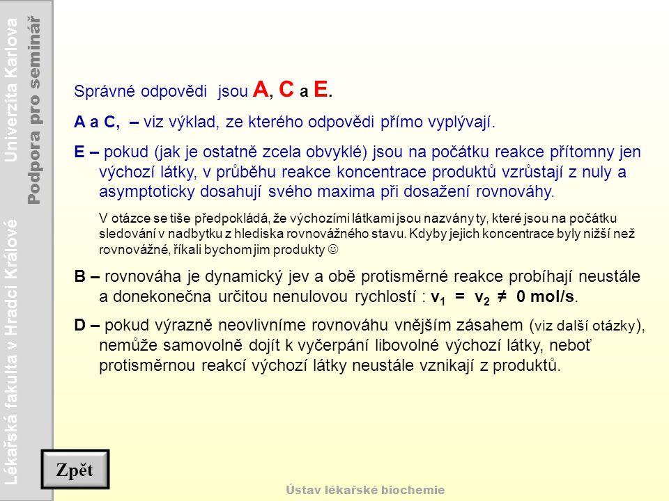 Lékařská fakulta v Hradci Králové Univerzita Karlova Podpora pro seminář Ústav lékařské biochemie Správné odpovědi jsou A, C a E. A a C, – viz výklad,