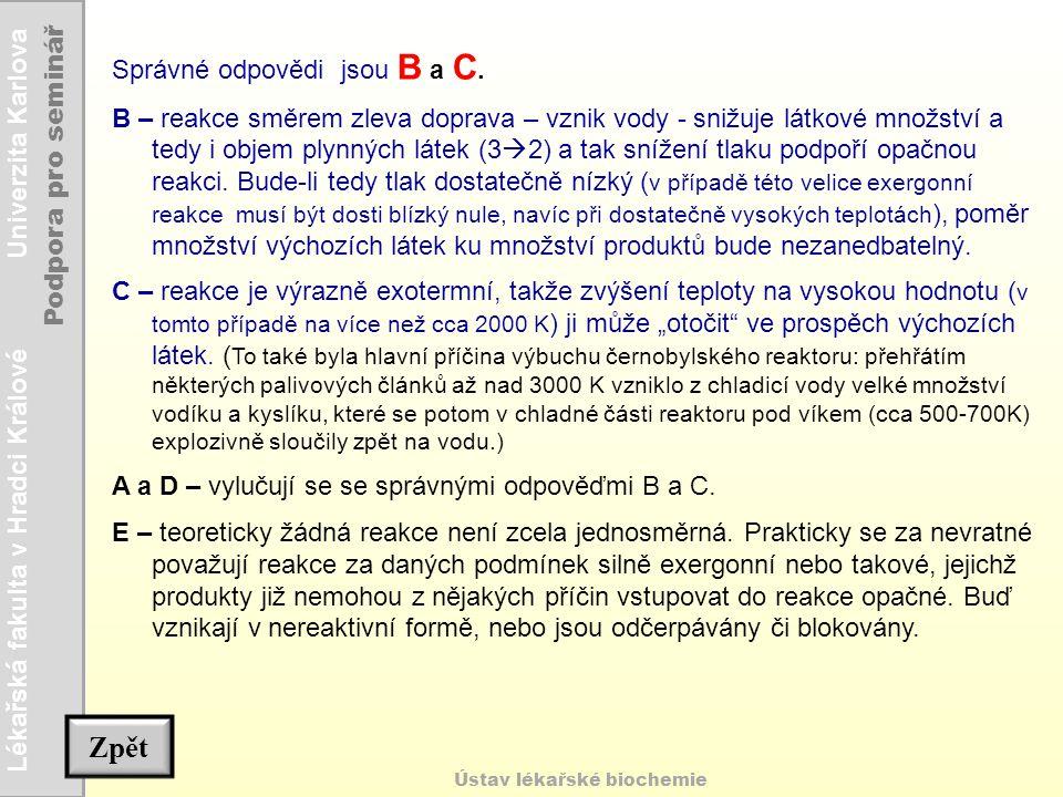 Lékařská fakulta v Hradci Králové Univerzita Karlova Podpora pro seminář Ústav lékařské biochemie Správné odpovědi jsou B a C. B – reakce směrem zleva