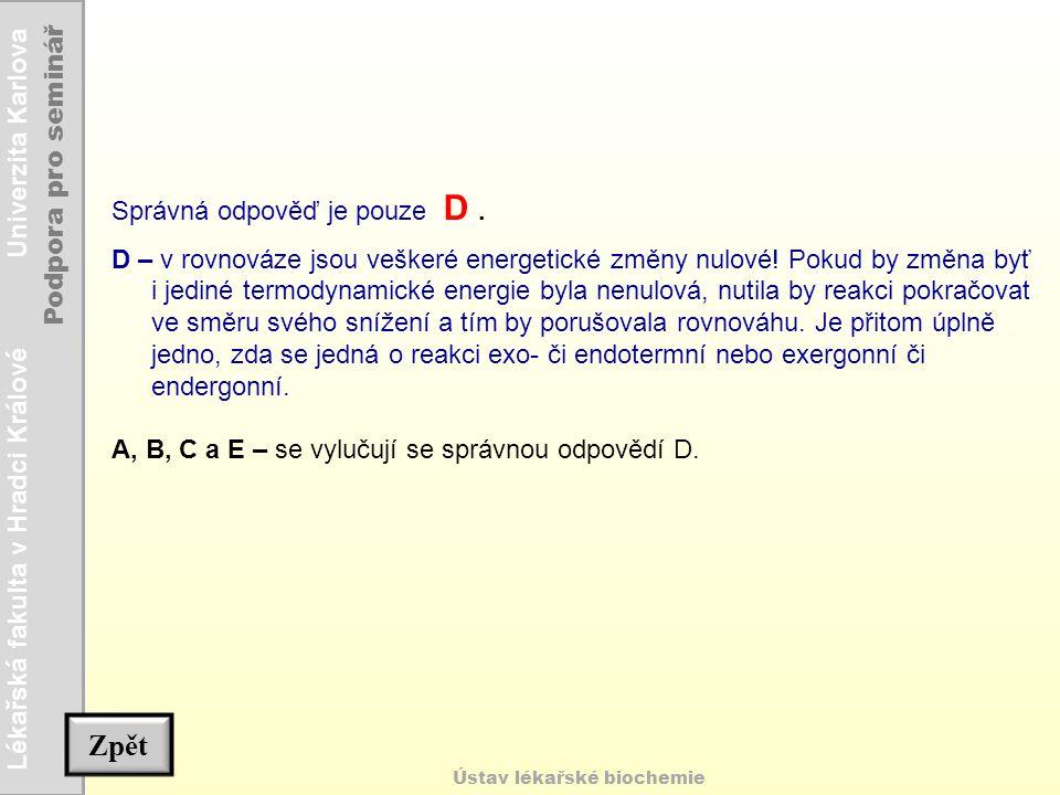 Lékařská fakulta v Hradci Králové Univerzita Karlova Podpora pro seminář Ústav lékařské biochemie Správná odpověď je pouze D. D – v rovnováze jsou veš