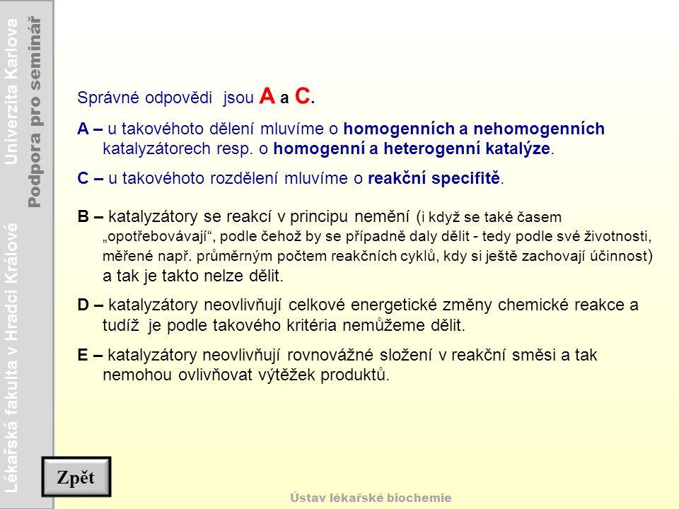 Lékařská fakulta v Hradci Králové Univerzita Karlova Podpora pro seminář Ústav lékařské biochemie Správné odpovědi jsou A a C. A – u takovéhoto dělení