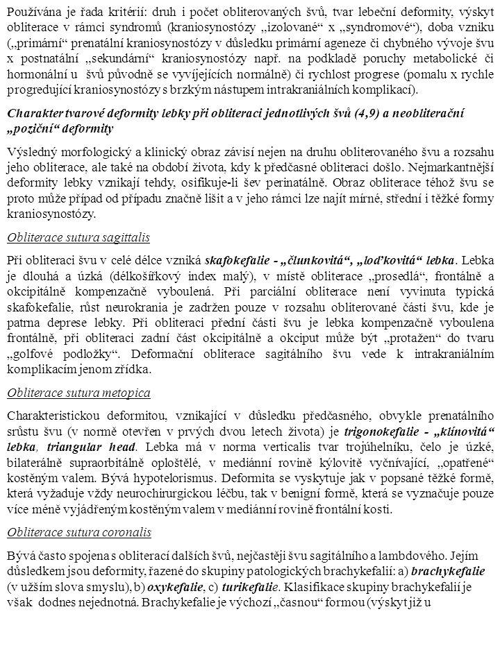 """Používána je řada kritérií: druh i počet obliterovaných švů, tvar lebeční deformity, výskyt obliterace v rámci syndromů (kraniosynostózy """"izolované"""" x"""