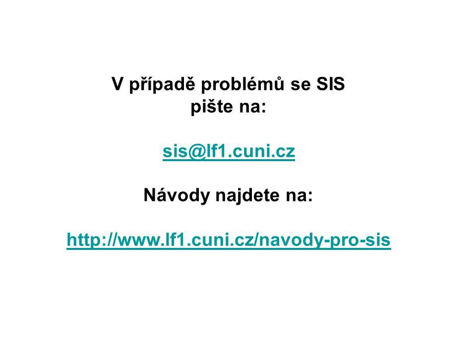 V případě problémů se SIS pište na: sis@lf1.cuni.cz Návody najdete na: http://www.lf1.cuni.cz/navody-pro-sis