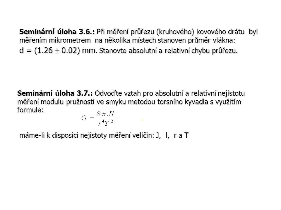 Seminární úloha 3.6.: Při měření průřezu (kruhového) kovového drátu byl měřením mikrometrem na několika místech stanoven průměr vlákna: d = (1.26  0.