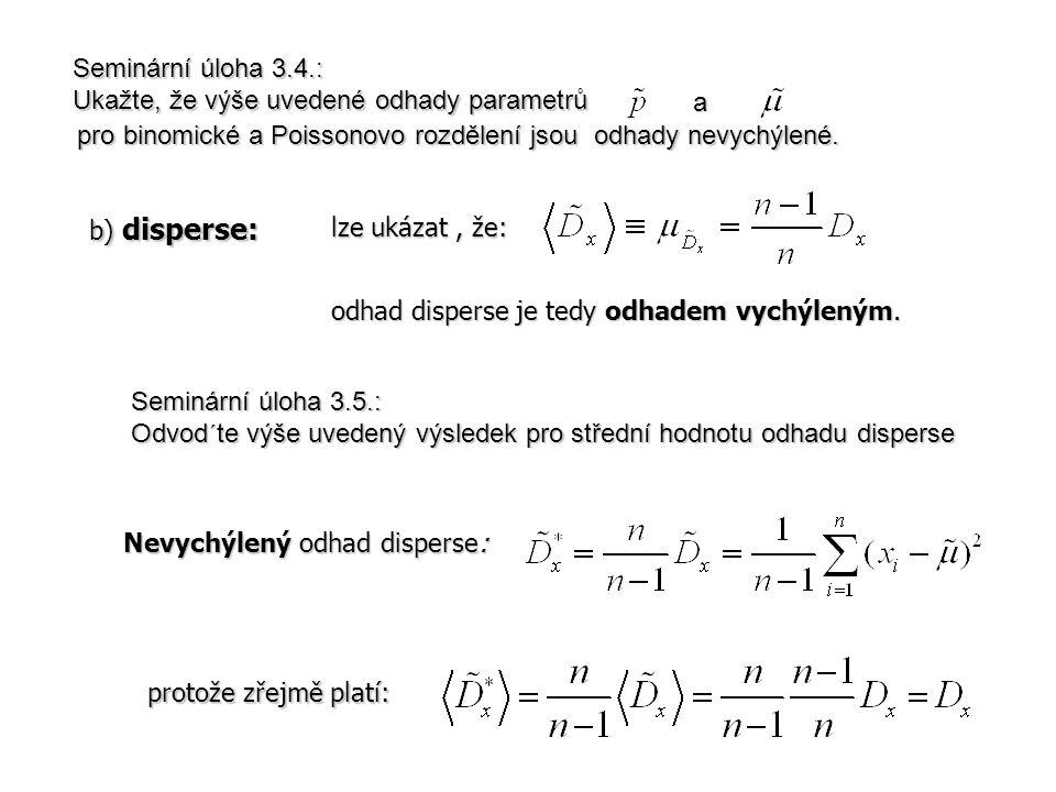 b) disperse: lze ukázat, že: odhad disperse je tedy odhadem vychýleným. a aa a pro binomické a Poissonovo rozdělení jsou odhady nevychýlené. Seminární