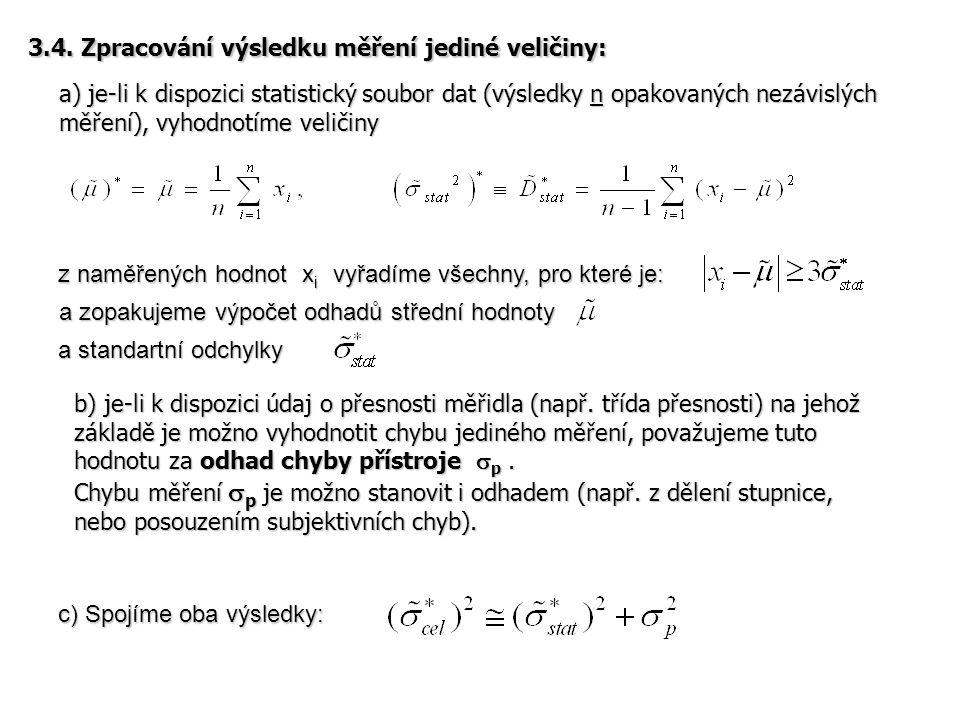 Výsledek měření zapíšeme ve tvaru: popř.: kde chyba má nyní význam chyby aritmetického průměru.