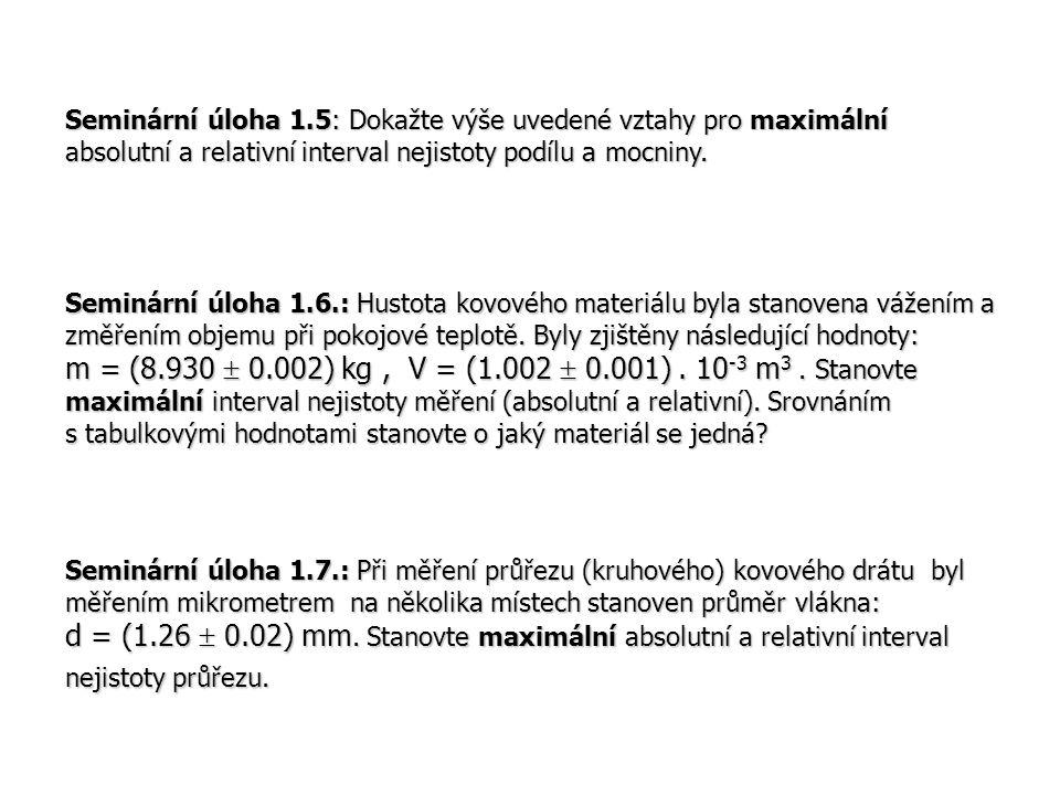 Seminární úloha 1.5: Dokažte výše uvedené vztahy pro maximální absolutní a relativní interval nejistoty podílu a mocniny. Seminární úloha 1.6.: Hustot