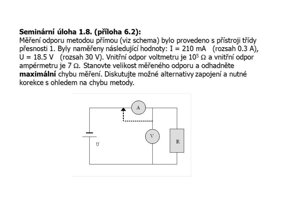 Seminární úloha 1.8. (příloha 6.2): Měření odporu metodou přímou (viz schema) bylo provedeno s přístroji třídy přesnosti 1. Byly naměřeny následující
