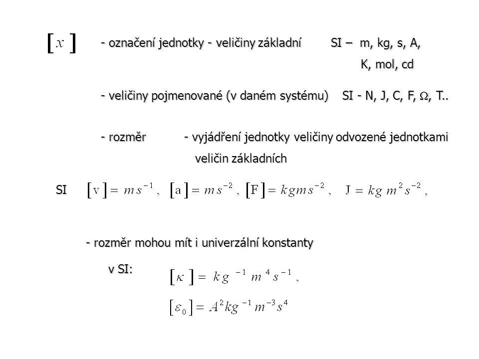 - označení jednotky - veličiny základní SI – m, kg, s, A, K, mol, cd K, mol, cd - veličiny pojmenované (v daném systému) SI - N, J, C, F, , T.. - roz