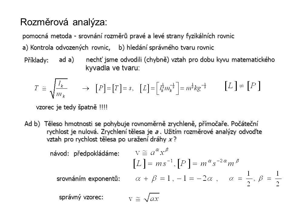 Rozměrová analýza: Příklady: Ad b) Těleso hmotnosti se pohybuje rovnoměrně zrychleně, přímočaře. Počáteční rychlost je nulová. Zrychlení tělesa je a.