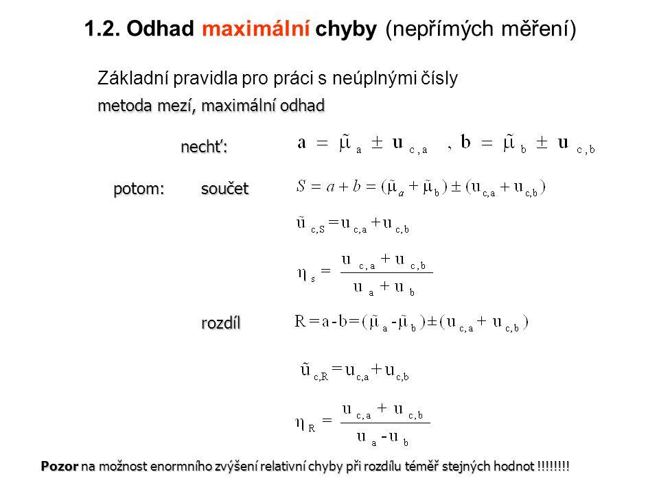 1.2. Odhad maximální chyby (nepřímých měření) Základní pravidla pro práci s neúplnými čísly metoda mezí, maximální odhad nechť: potom:součet rozdíl Po