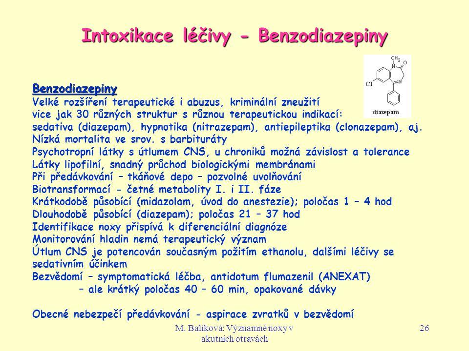 M. Balíková: Významné noxy v akutních otravách 26 Intoxikace léčivy - Benzodiazepiny Benzodiazepiny Velké rozšíření terapeutické i abuzus, kriminální