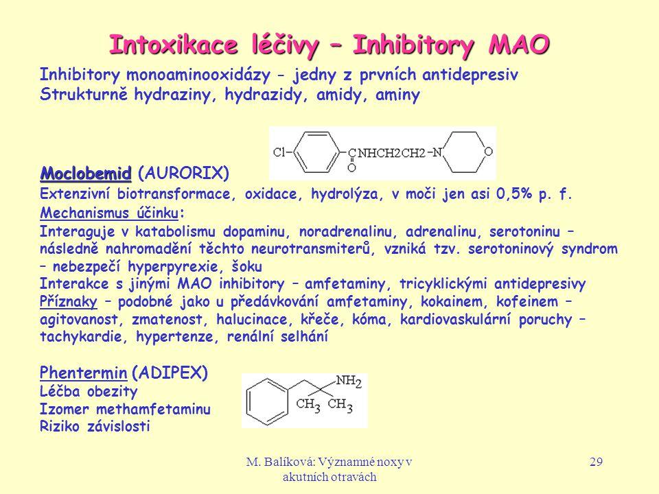 M. Balíková: Významné noxy v akutních otravách 29 Intoxikace léčivy – Inhibitory MAO Inhibitory monoaminooxidázy - jedny z prvních antidepresiv Strukt