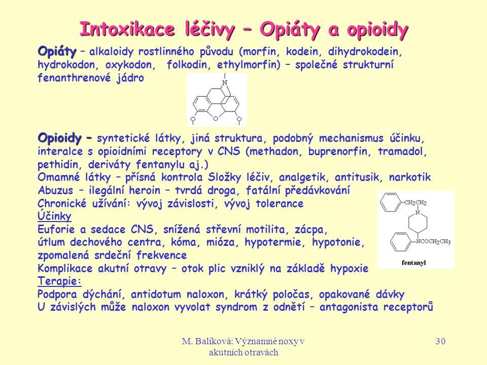 M. Balíková: Významné noxy v akutních otravách 30 Intoxikace léčivy – Opiáty a opioidy Opiáty Opiáty – alkaloidy rostlinného původu (morfin, kodein, d