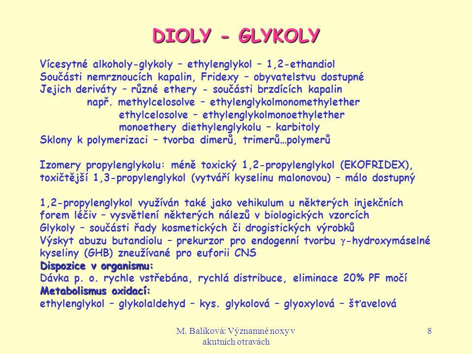 M. Balíková: Významné noxy v akutních otravách 8 DIOLY - GLYKOLY Vícesytné alkoholy-glykoly – ethylenglykol – 1,2-ethandiol Součásti nemrznoucích kapa