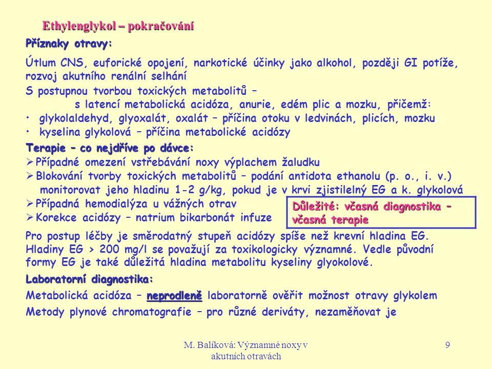 M. Balíková: Významné noxy v akutních otravách 9 Ethylenglykol – pokračování Příznaky otravy: Útlum CNS, euforické opojení, narkotické účinky jako alk