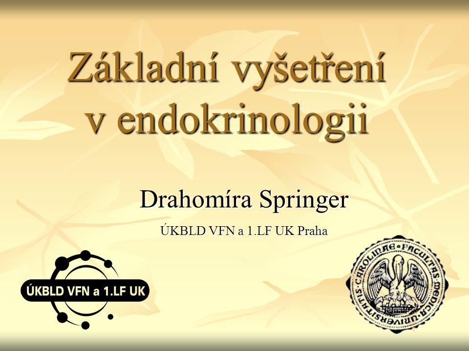 Základní vyšetření v endokrinologii Drahomíra Springer ÚKBLD VFN a 1.LF UK Praha