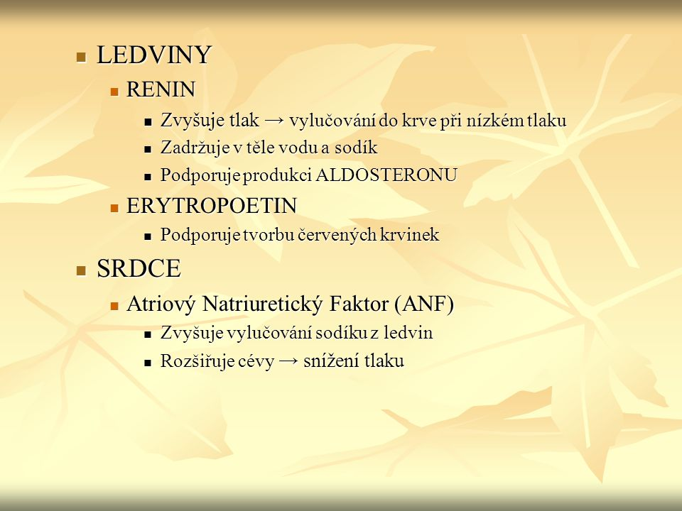 LEDVINY LEDVINY RENIN RENIN Zvyšuje tlak → v ylučování do krve při nízkém tlaku Zvyšuje tlak → v ylučování do krve při nízkém tlaku Zadržuje v těle vo