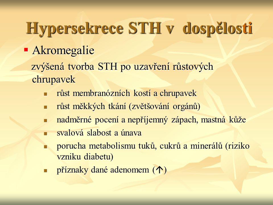 Hypersekrece STH v dospělosti  Akromegalie zvýšená tvorba STH po uzavření růstových chrupavek zvýšená tvorba STH po uzavření růstových chrupavek růst
