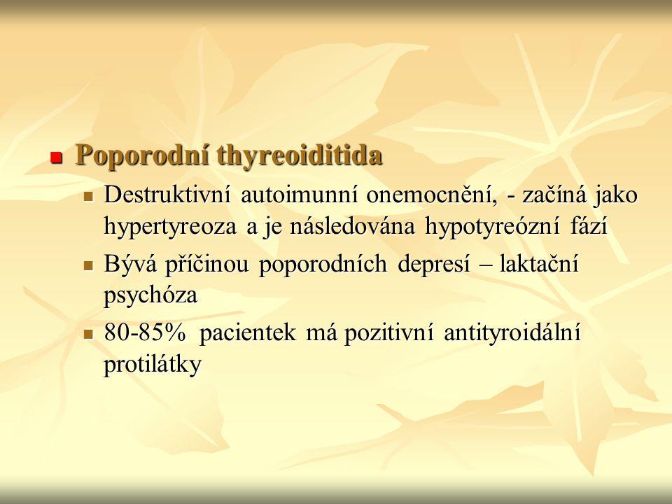 Poporodní thyreoiditida Poporodní thyreoiditida Destruktivní autoimunní onemocnění, - začíná jako hypertyreoza a je následována hypotyreózní fází Dest